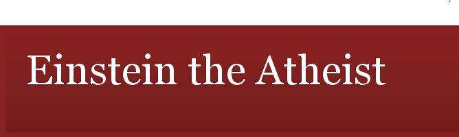 Click to view my blasphemous blog Einstein the Atheist.