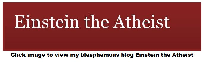 Click image to view my blasphemous blog Einstein the Atheist