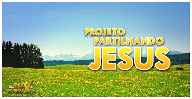 PROJETO PARTILHANDO JESUS