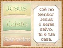 Crê no Senhor Jesus e será salvo tu e tua casa.