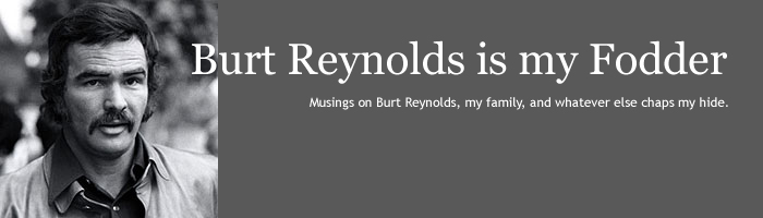 Burt Reynolds is my Fodder