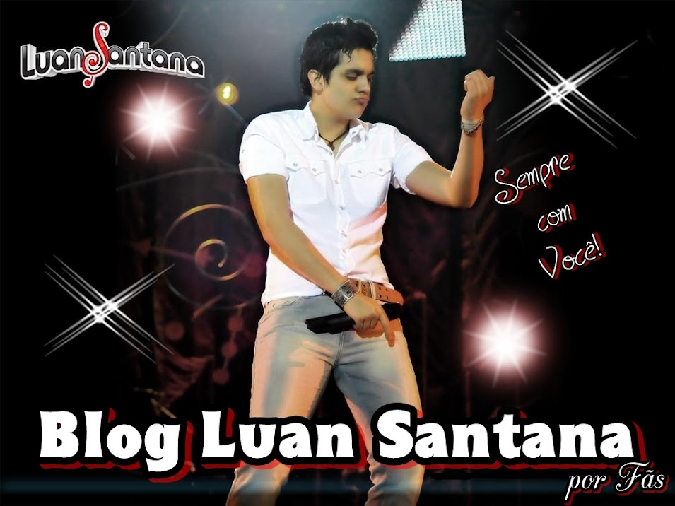 Blog Luan Santana - Sempre com você!                                                              .
