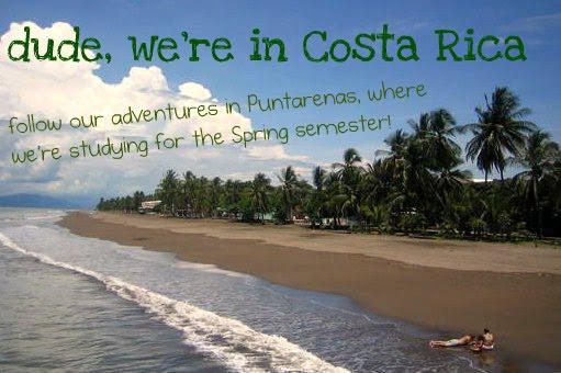 dude, we're in Costa Rica