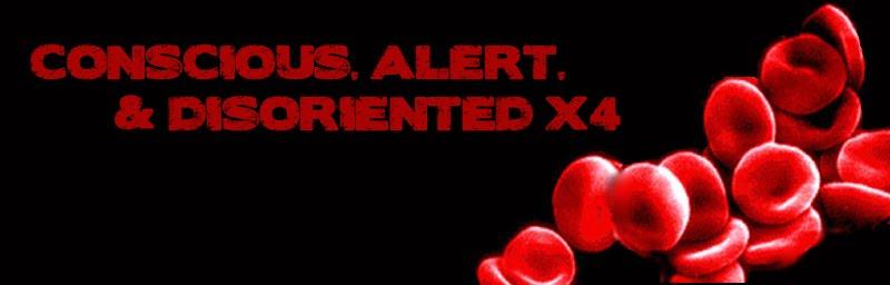 Conscious, Alert, & Disoriented x4