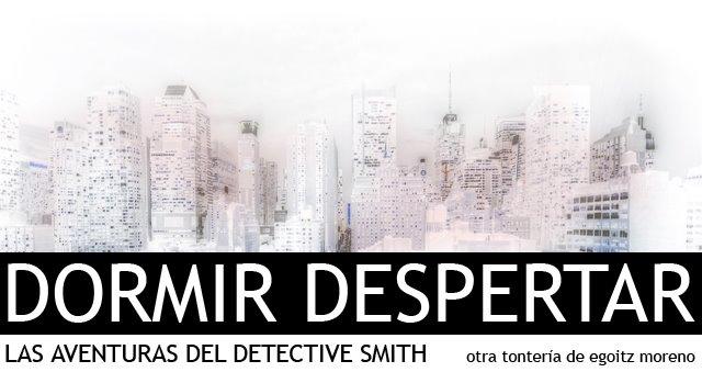 Dormir Despertar - Las aventuras del detective Smith
