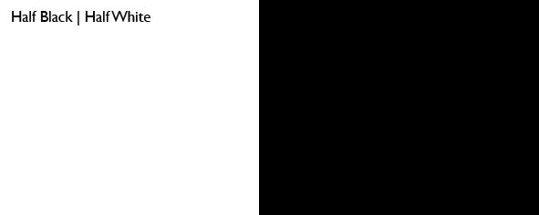 Half Black | Half White