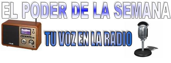 EL PODER DE LA SEMANA, Tu Voz en la Radio
