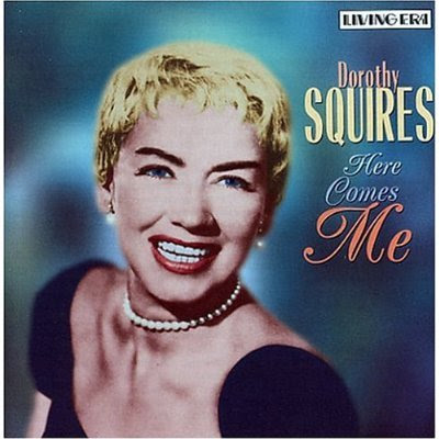 DOROTHY SQUIRES - HERE COMES ME (1945-1952)
