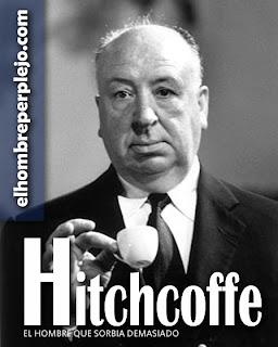Hitchcoffe, el hombre que sorbía demasiado