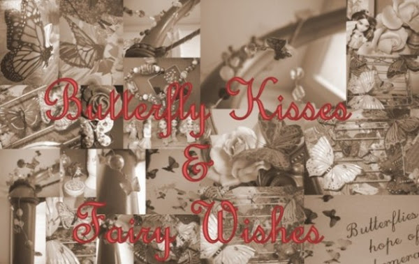 Butterfly Kisses                &      Fairy Wishes