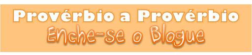 Provérbio a Provérbio enche-se o Blogue