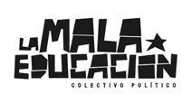 La Mala Educación - Colectivo Político