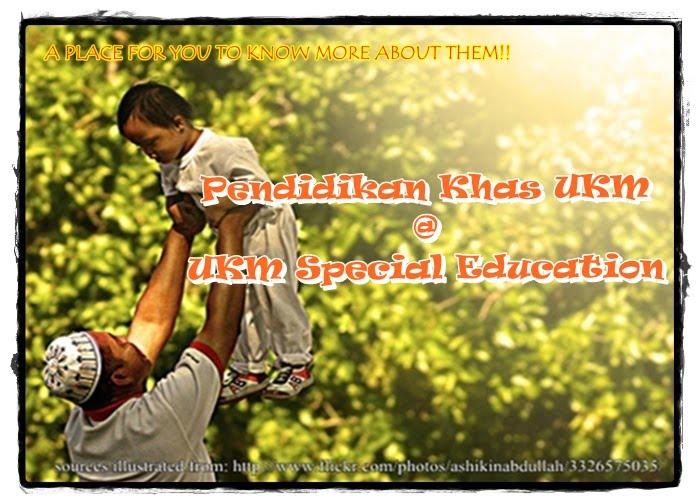 Pendidikan Khas UKM @ UKM Special Education
