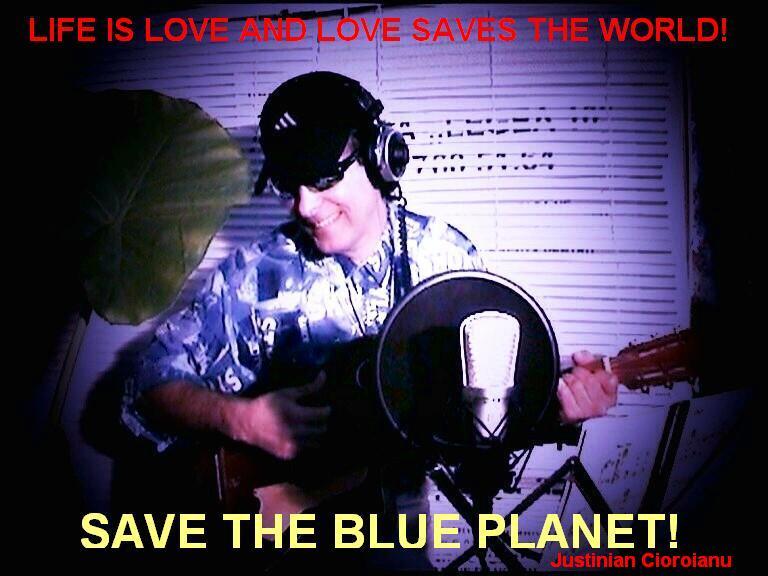 Justinian Cioroianu: -SAVE THE BLUE PLANET!