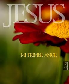 ¡Jesús, Mi Primer Amor!