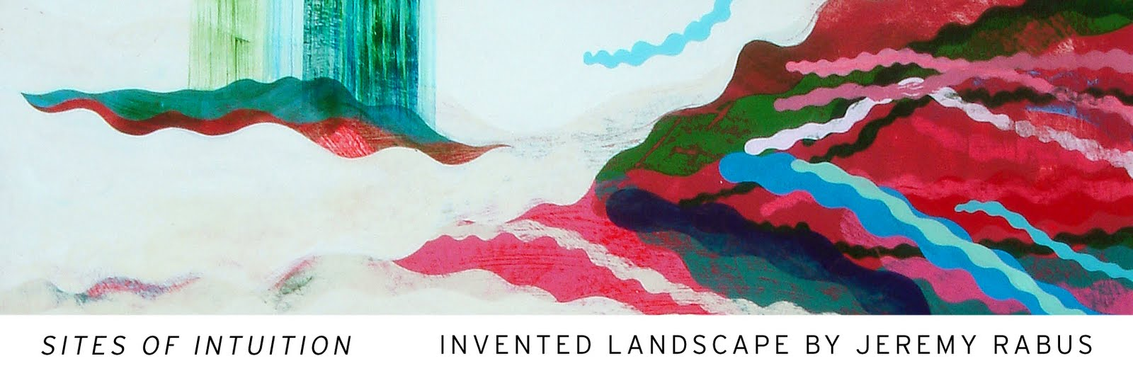SITES OF INTUITION - INVENTED LANDSCAPE BY JEREMY RABUS