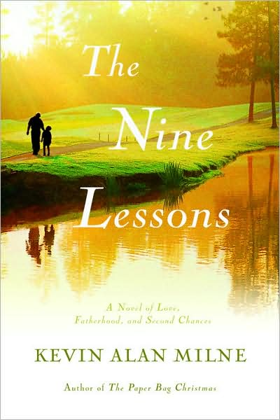 The Nine Lessons: A Novel of Love, Fatherhood, and Second Chances by Kevin Alan Milne