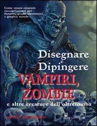 Disegnare e dipingere vampiri, zombie e altre creature dell'oltretomba_Keith Thompson