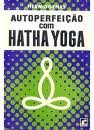 AUTO PERFEIÇÃO COM HATHA YOGA...