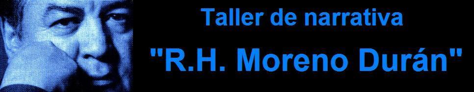"""Taller de narrativa """"R.H. Moreno Durán"""""""