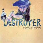 Destroyer - Trouble in Dreams (Merge 2008)