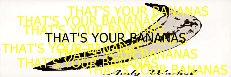 That's your B A N A N A S