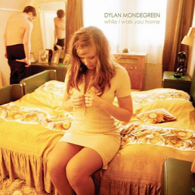 Dylan Mondegreen - While I Walk You Home (2007)