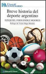 """""""Breve historia del deporte argentino"""", por Ezequiel Fernández Moores"""