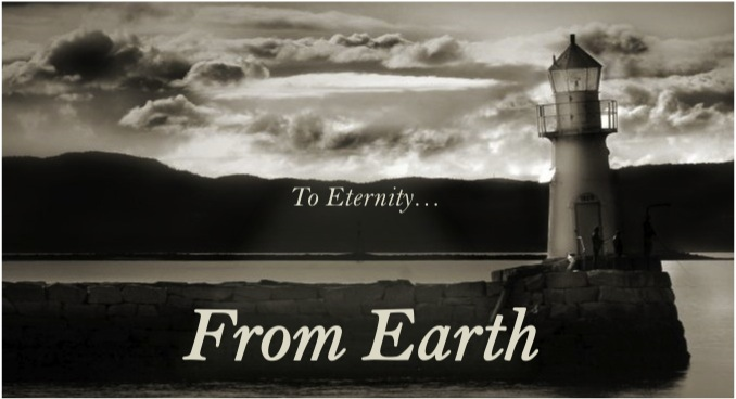 From Earth to Eternity