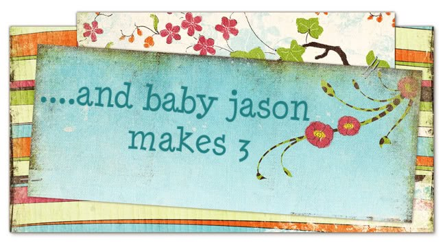 .....AND BABY JASON MAKES 3