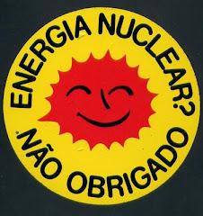 ENERGIA NUCLEAR? NÃO OBRIGADO!