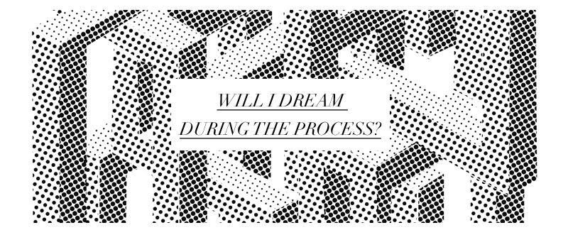 Will I dream during the process?