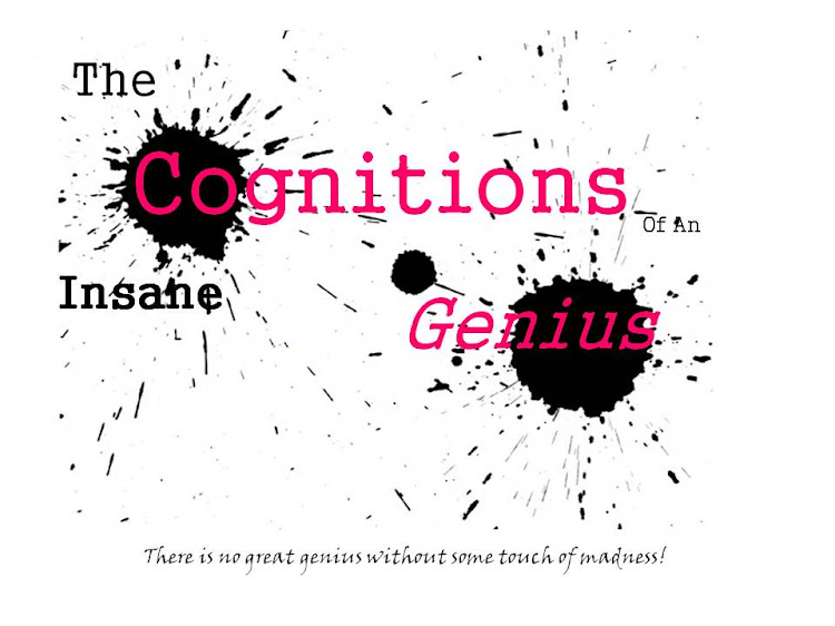 The Cognitions of an Insane Genius
