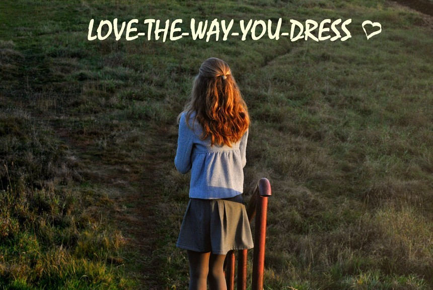 LOVE THE WAY YOU DRESS
