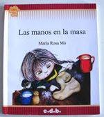 """""""Las manos en la masa"""" María Rosa Mó. Editorial Edebé. Buenos Aires. 2004"""