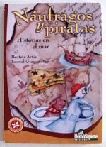 """""""Náufragos y piratas"""" Beatriz Actis/ Leonel Giacometto. Editorial Homosapiens. Rosario. 2005"""