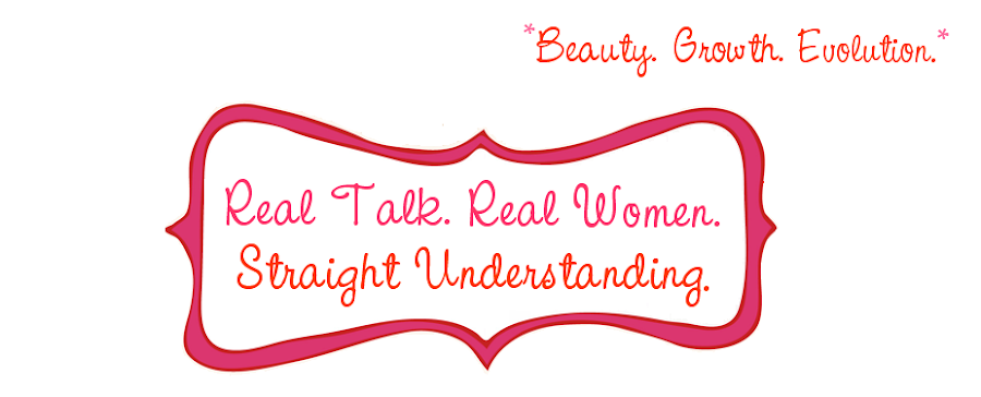 Real Talk ... Real Women ... Straight Understanding