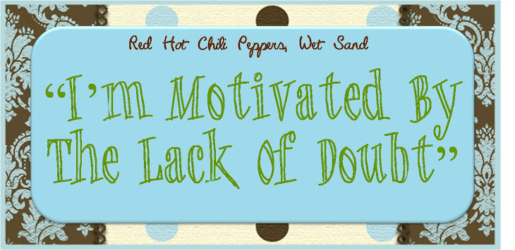 """I'm Motivated By The Lack Of Doubt..."""