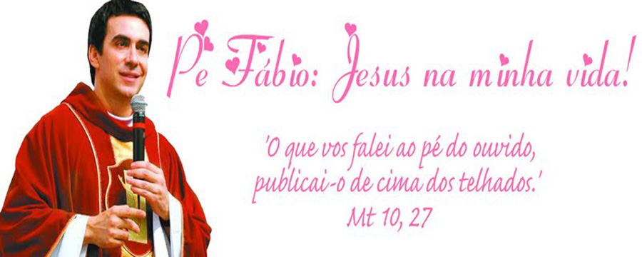 Padre Fábio é Jesus na minha vida!