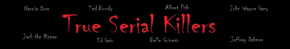 True Serial Killers