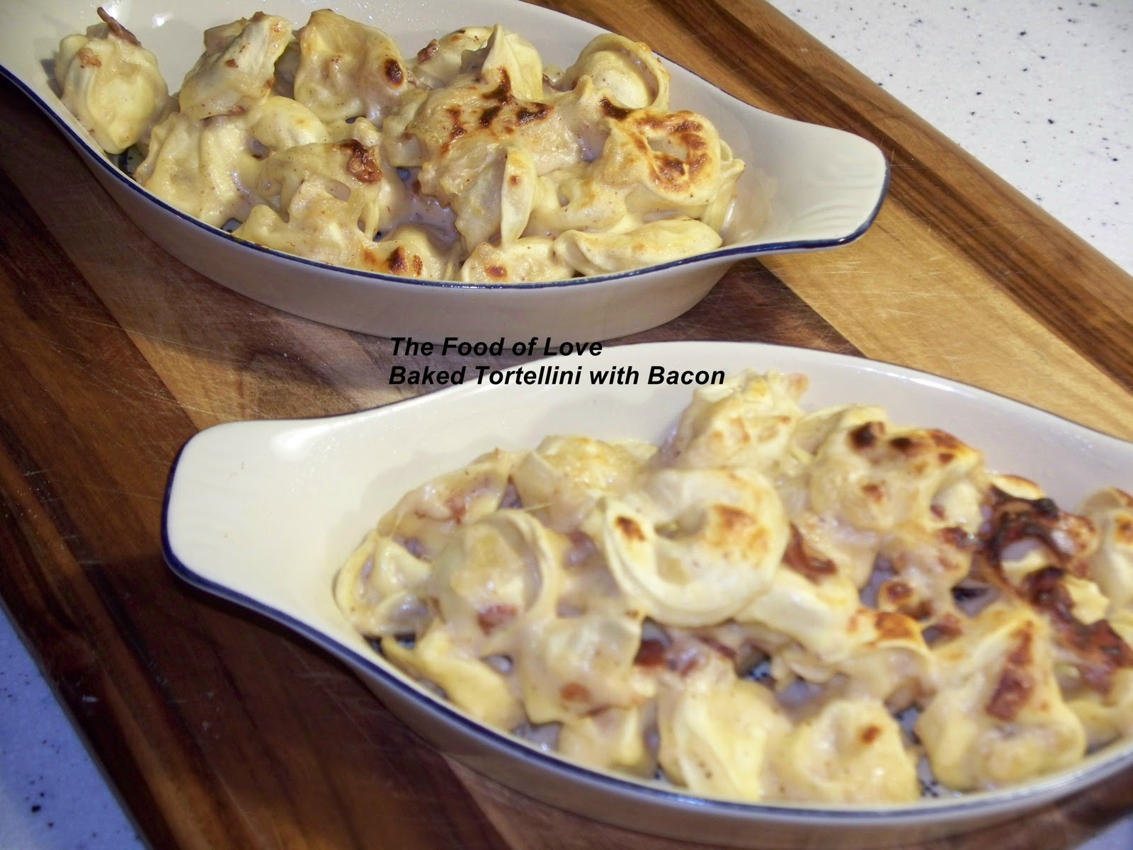 THE FOOD OF LOVE: BAKED TORTELLINI WITH BACON