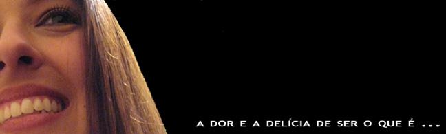 A DOR E A DELÍCIA DE SER O QUE É ...