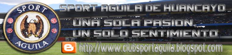 """SPORT AGUILA DE HUANCAYO  """"UNA SOLA PASION, UN SOLO SENTIMIENTO"""""""