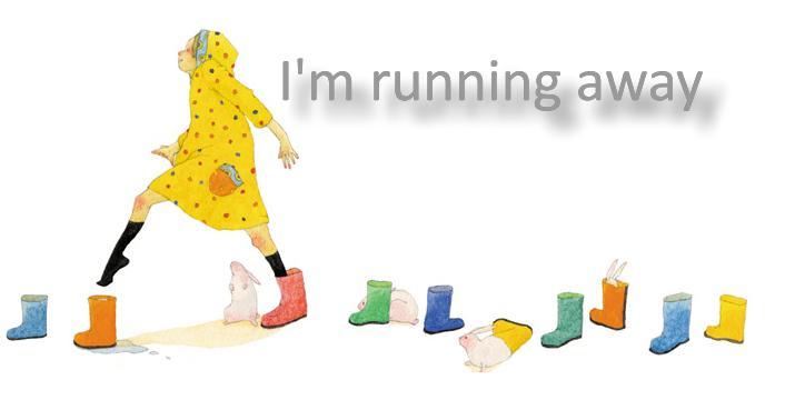 I'm running away