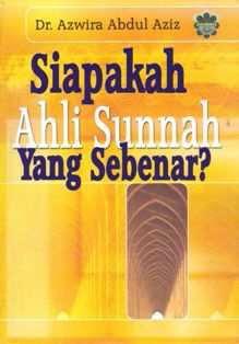 Siapakah Ahli Sunnah Yang Sebenar?  Oleh Dr. Azwira Abd. Aziz