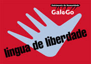 GALEGO, PATRIMONIO DA HUMANIDADE. LINGUA DE LIBERDADE