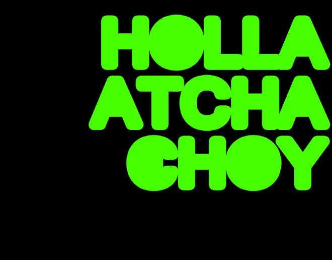 HOLLA ATCHA CHOY