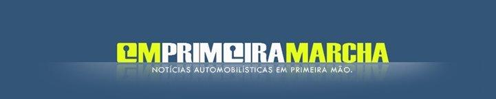 EM PRIMEIRA MARCHA - NOTÍCIAS AUTOMOBILÍSTICAS EM PRIMEIRA MÃO!