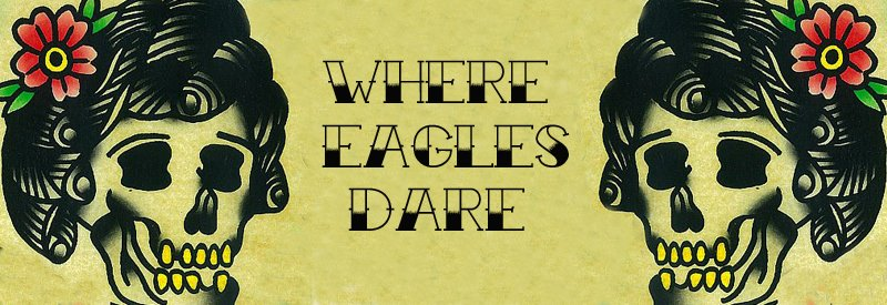 Where Eagles Dare...