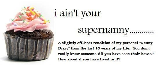 i ain't your supernanny....................